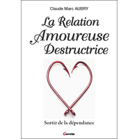 La Relation Amoureuse Destructrice - Claude Marc Aubry