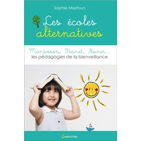 Les Ecoles Alternatives - Montessori, Freinet, Steiner... Sophie Madoun