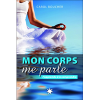 Mon Corps me Parle - J'apprends à le Comprendre - Carol Boucher
