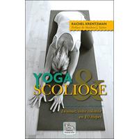 Yoga & Scoliose - Dénouez Votre Colonne en 10 Etapes - Rachel Krentzman