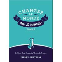 Changer le Monde en 2 Heures - Tome 2 - Pierre Chevelle