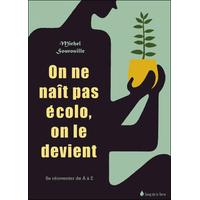 On ne Naît pas Ecolo, on le Devient - Michel Sourrouille