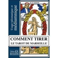Comment Tirer le Tarot de Marseille - Jean-Didier