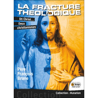 La Fracture Théologique - Un Christ... Deux christianismes -  Père François Brune