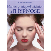 Manuel Pratique d'Initiation à l'Hypnose - Dr. Jean-Paul Guyonnaud