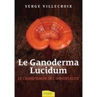 Le Ganoderma Lucidum - Le Champignon de l'Immortalité - Serge Villecroix