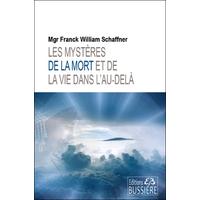 Les Mystères de la Mort et de la Vie dans l'Au-delà - Mgr Franck-William Schaffner