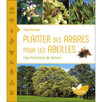 Planter des Arbres Pour les Abeilles - Yves Darricau
