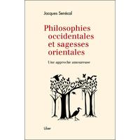 Philosophies Occidentales et Sagesses Orientales - Jacques Senécal