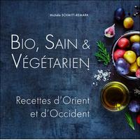 Bio, Sain & Végétarien - Recettes d'Orient et d'Occident - Michèle Schmitt-Remark
