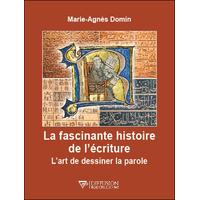La Fascinante Histoire de l'Ecriture - Marie-Agnès Domin