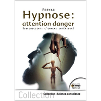 Hypnose : Attention Danger - Subconscient : l'ennemi intérieur ! Feryac