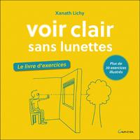 Voir Clair Sans Lunettes - Le Livre d'Exercices - Xanath Lichy