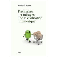 Promesses et Mirages de la Civilisation Numérique - Jean-Paul Lafrance