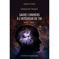 Création de l'Univers - Sauve l'Univers à l'Intérieur de toi - Arkady Petrov