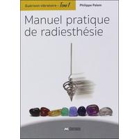 Guérison vibratoire Tome 1 - Manuel Pratique de Radiesthésie - Philippe Palem