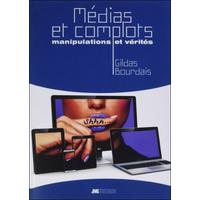 Médias et Complots - Manipulations et Vérités - Gildas Bourdais