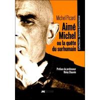 Aimé Michel ou la Quête du Surhumain - Michel Picard