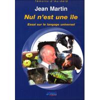 Nul n'est une Île - Essai sur le Langage Universel - Jean Martin
