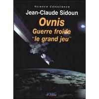 Ovnis - Guerre Froide le Grand Jeu - Jean-Claude Sidoun