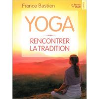 Yoga - Rencontrer la Tradition - France Bastien