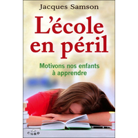 L'école en Péril - Motivons nos Enfants à Apprendre - Jacques Samson