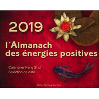 L'Almanach des Energies Positives 2019 - Calendrier Feng Shui