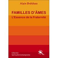 Familles d'Âmes - L'Essence de la Fraternité - Alain Brêthes