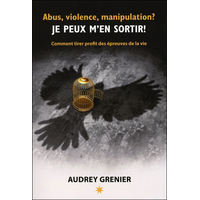 Abus, Violence, Manipulation ? Je Peux m'en Sortir ! Audrey Grenier