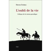 L'oubli de la Vie - Critique de la Raison Parodique - Etienne Groleau