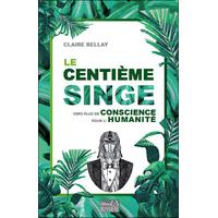 Le Centième Singe - Vers plus de Conscience pour l'Humanité - Claire Bellay