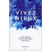 Vivez Mieux - Guide Pratique pour la Croissance Spirituelle - Sophie Golding