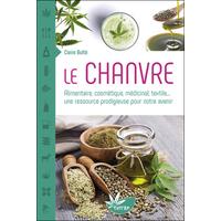 Le Chanvre - Alimentaire, Cosmétique, Médicinal, Textile... Claire Bulté
