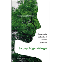 La Psychogénéalogie - Comprendre sa Famille et Décider d'être Soi - Véronique Cézard-Kortulewski