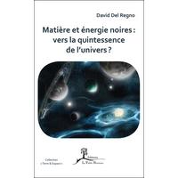 Matière et Energie Noires : Vers la Quintessence de l'Univers ?  David Del Regno