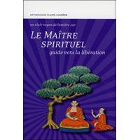 Le Maître Spirituel - Guide vers la Libération - Anthologie