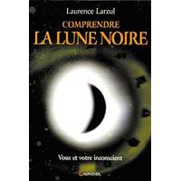 Comprendre la Lune Noire - Laurence Larzul