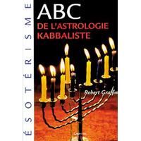 ABC de l'Astrologie Kabbaliste - Robert Graffin