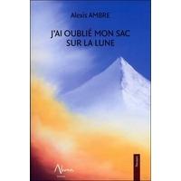 J'ai Oublié mon Sac sur la Lune - Alexis Ambre