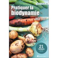 Pratiquer la Biodynamie - 21 Préparats Détaillés - Hugo Erbe