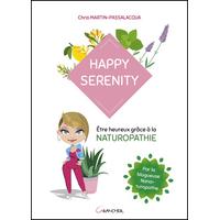 Happy Serenity - Etre Heureux Grâce à la Naturopathie - Chris Martin-Passalacqua