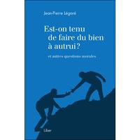 Est-on Tenu de Faire du Bien à Autrui ? Jean-Pierre Légaré
