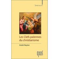 Les Clefs Païennes du Christianisme - André Neyton