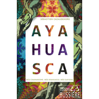 Ayahuasca - Néo chamanisme - Sébastien Cazaudehore
