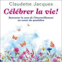 Célébrer la Vie ! Claudette Jacques