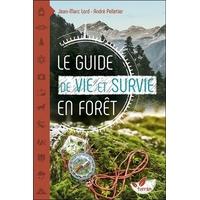 Le Guide de Vie et Survie en Forêt - Jean-Marc Lord & André Pelletier