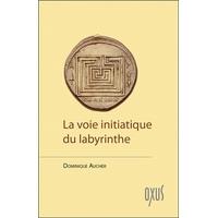 La Voie Initiatique du Labyrinthe - Dominique Aucher