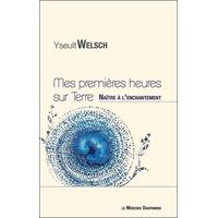 Mes Premières Heures sur Terre - Naître à l'Enchantement - Yseult Welsch