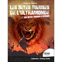 Les Bêtes Tueuses de l'Ultramonde Tome 2 - Philippe Palem