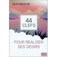44 Clefs pour Réaliser ses Désirs - Julia Nakache